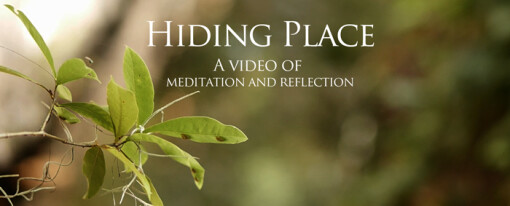 Hiding Place – A video of meditation and reflection.